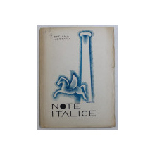 NOTE ITALICE , CU 18 REPRODUCERI IN TEXT , coperta de ANESTIN , de TATIANA NOTTARA
