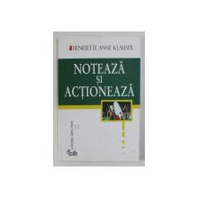 NOTEAZA SI ACTIONEAZA de HENRIETTE ANNE KLAUSER , 2003 , PREZINTA SUBLINIERI CU MARKERUL *