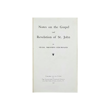 Notes on the Gospel and Revalation of St. John by HILDA, BARONESS DEICHMANN - LONDRA, 1910
