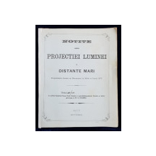 NOTITE ASUPRA PROJECTIEI LUMINEI LA DISTANTE MARI  - EXPERIENTIE  FACUTE IN BUCURESCI  IN MAIU SI IUNIU 1877 , APARUTA 1877