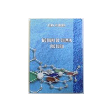NOTIUNI  DE CHIMIA PICTURII de IOAN ISTUDOR  , expert al MINISTERULUI CULTURII  , 2006