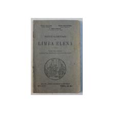 NOTIUNI ELEMENTARE DE LIMBA ELENA , CLASA VI -A LICEALA de IULIU VALAORI ...G. POPA LISSEANU , 1929