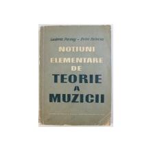 NOTIUNI ELEMENTARE DE TEORIE A MUZICII de LUDOVIC PACEAG si PETRE BRINCUS , 1964