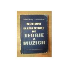 NOTIUNI ELEMENTARE DE TEORIE A MUZICII de LUDVIC PACEAG , PETRE BRINCUS , 1961
