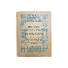 NOTIUNI TEORETICE SI PRACTICE DE TINICHIGERIE de DUMITRASCU IVASCU , 1943
