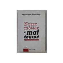 NOTRE METIER A MAL TOURNE  - DEUX JOURNALISTES S  'ENERVENT par PHILIPPE COHEN et ELISABETH LEVY , 2008