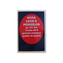 NOUA LEGE A PENSIILOR NR. 127 DIN 8 IULIE 2019 PRIVIND SISTEMUL PUBLIC DE PENSII de MADALINA GATEJ , 2019