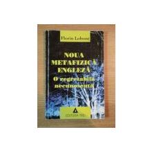 NOUA METAFIZICA ENGLEZA , O REGRETABILA NECUNOSCUTA de FLORIN LOBONT , 2002