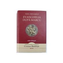 NOUL TESTAMENT  - EVANGHELIA DUPA MARCU , EDITIE BILINGVA ROMANA  - GREACA , traducere inedita si comentariu de CRISTIAN BADILITA , 2012