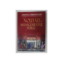 NOUTATI IN MANAGEMENTUL PUBLIC de ARMENIA ANDRONICEANU , 2005 , PREZINTA HALOURI DE APA *