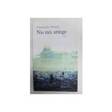 NU MA ATINGE - roman de DUMITRITA STOICA , 2011