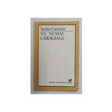 NU NUMAI CARAGIALE de STEFAN CAZIMIR , 1984