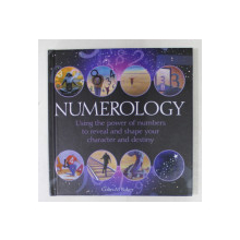 NUMEROLOGY - USING THE POWER OF NUMBERS TO REVEAL AND SHAPE YOUR CHARACTER AND DESTINY by COLIN - M. BAKER , 2013