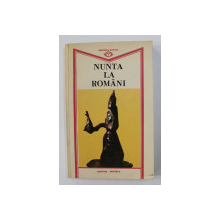 NUNTA LA ROMANI - ORATII de ION MOANTA , 1989 , DEDICATIE*