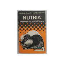 NUTRIA - CRESTERE SI VALORIFICARE de NICOLAE PANAIT si VICTOR IONESCU , 1990