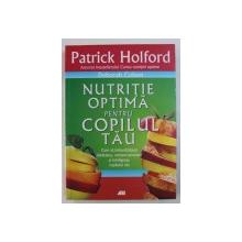 NUTRITIE OPTIMA PENTRU COPILUL TAU de PATRICK HOLFORD si DEBORAH COLSON , 2010
