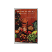 NUTRITION AND WELLNESS - A VEGETARIAN WAY TO BETTER HEALTH by WINSTON J. CRAIG , 1999
