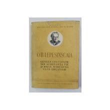 O. B. LEPESINSCAIA - GENEZA CELULELOR DIN SUBSTANTA VIE SI ROLUL SUBSTANTEI VII DIN ORGANISM , 1952