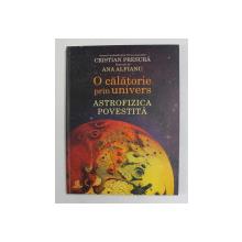 O CALATORIE PRIN UNIVERS - ASTROFIZICA POVESTITA de CRISTIAN PRESURA , ilustratii de ANA ALFIANU , 2019