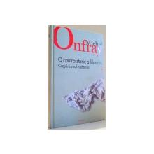 O CONTRAISTORIE A FILOSOFIEI , CRESTINISMUL HEDONIST de MICHEL ONFRAY, VOL II , 2008