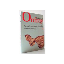 O CONTRAISTORIE A FILOSOFIEI, LIBERTINII BAROCULUI de MICHEL ONFRAY, VOL III , 2008