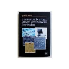 O INCURSIUNE IN ISTORIA STIINTEI SI TEHNOLOGIEI INFORMATIEI de STEFAN IANCU , 2010