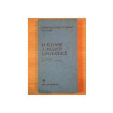 O ISTORIE A MUZICII UNIVERSALE DE LA INCEPUTURI PINA IN SECOLUL AL XVIII - LEA de CHRISTIAN FRIEDRICH DANIEL SCHUBART , Bucuresti 1983