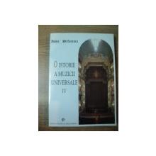 O ISTORIE A MUZICII UNIVERSALE , VOL. IV de IOANA STEFANESCU , Bucuresti 2002