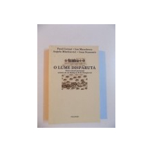 O LUME DISPARUTA , PATRU ISTORII PERSONALE URMATE DE UN DIALOG CU H.R. PATAPIEVICI de PAUL CERNAT , ION MANOLESCU , ANGELO MITCHIEVICI , IOAN STANOMIR , 2004, CONTINE HALOURI DE APA