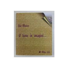 O LUME IN IMAGINI  - CUTUL SI OAMENII SAI de ILIE MOISE , 2011