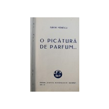 O PICATURA DE PARFUM... de TUDOR MAINESCU / SURAS ... de TUDOR MAINESCU / POVESTEA OMULUI - versuri de DEMOSTENE BOTEZ , COLEGAT DE TREI CARTI , 1929