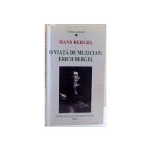 O VIATA DE MUZICIAN : ERICH BERGEL , NOTITE BIOGRAFICE PERSONALE de HANS BERGEL , 2013