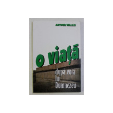 O VIATA DUPA VOIA LUI DUMNEZEU de ARTHUR WALLIS , 1997