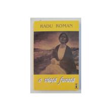 O VIATA FURATA , ROMAN AUTOBIOGRAFIC de RADU ROMAN , 2000