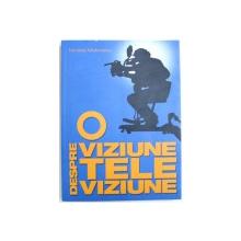 O VIZIUNE DESPRE TELEVIZIUNE de NICOLAE MELINESCU, 2013