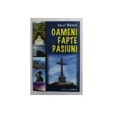 OAMENI , FAPTE , PASIUNI de AUREL MANEA , 2003