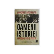 OAMENII ISTORIEI - PERSONALITATI SI TRECUT de MARGARET MACMILLAN , 2020