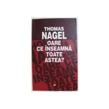 OARE CE INSEAMNA TOATE ASTEA ? de THOMAS NAGEL , 2004