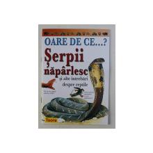 OARE DE CE...? SERPII NAPARLESC SI ALTE INTREBARI DESPRE REPTILE de AMANDA O' NEILL , 2003