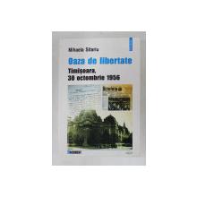 OAZA DE LIBERTATE  - TIMISOARA , 30 OCTOMBRIE 1956 de MIHAELA SITARIU , 2004