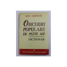 OBICEIURI POPULARE DE PESTE AN - DICTIONAR de ION GHINOIU , 1997 , DEDICATIE*