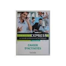 OBJECTIF EXPRESS 1 - LE MONDE PROFESSIONNEL EN FRANCAIS  - CAHIER D ' ACTIVITES, A1 - A2 par ANNE  - LYSE DUBOIS et BEATRICE TAUZIN , 2016 ,