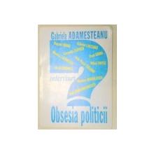 OBSESIA POLITICII-GABRIELA ADAMESTEANU  1995