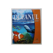 OCEANUL , ENCICLOPEDIE PENTRU COPII , 2007