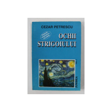 OCHII STRIGOIULUI , VOLUMUL I de CEZAR PETRESCU , 1995