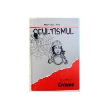 OCULTISMUL IN LUMINA LUI CRISTOS de MAURICE RAY, 1995