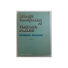 OCUPATII TRADITIONALE PE TERITORIUL ROMANIEI - STUDIU ETNOLOGIC de GHEORGHE IORDACHE , 1986