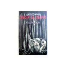 OEDIP LA DELPHI  - PIESA IN 3 ACTE de VLAD ZOGRAFI , 1997