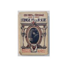 OEUVRE D ' ERASME  - TOME PREMIER  - L ' ELOGE DE LA FOLIE , A L ' ENSEIGNE DU POT CASSE , 1933 , EXEMPLAR NUMEROTAT 1789 DIN 3000 PE HARTIE DE BORNEO  *