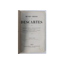 OEUVRES CHOISIES de DECARTES , EDITIE DE SFARSIT DE SECOL XIX